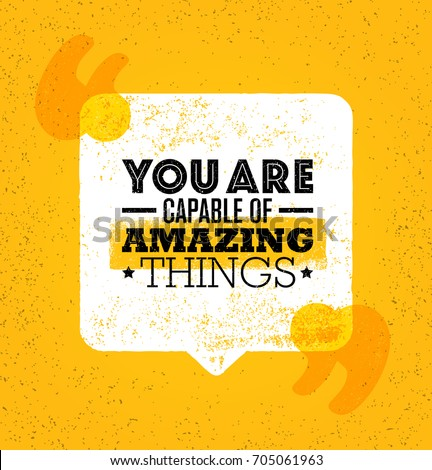 You Are Capable Of Amazing Things. Inspiring Creative Motivation Quote Poster Template. Vector Typography Banner Design Concept On Grunge Texture Rough Background