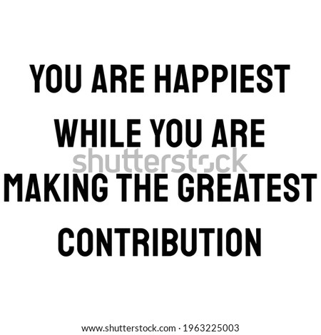 You are happiest while you are making the greatest contributor Stock photo ©