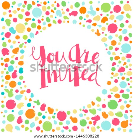 You are invited lettering. Handwritten  crimson text in a round frame of multicolored drops. Vector illustration. This lettering perfectly fits for card and invitation design.