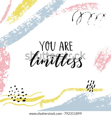 You are limitless. Encouraging quote. Motivational saying, brush lettering on abstract background with pastel brush strokes