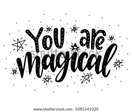 You are magical.Inspirational quote.Hand drawn illustration with hand lettering.
