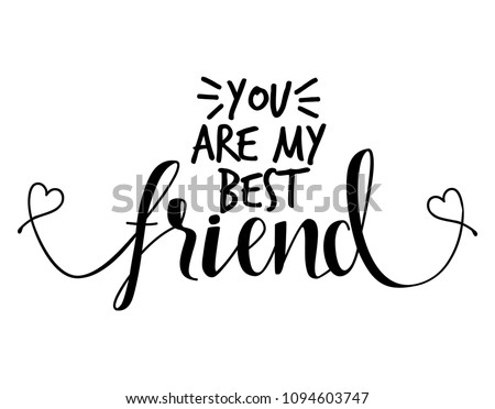 You are my best friend - lovely lettering calligraphy quote. Handwritten friendship day greeting card. Modern vector design.