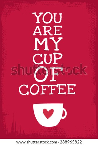 you are my cup of coffee quote