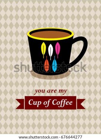 you are my cup of coffee vector