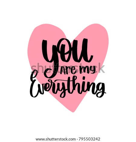 You Are My Everything hand lettering phrase. Vector February 14 calligraphy in heart shape. Valentines day typography.