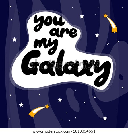 you are my galaxy hand drawn