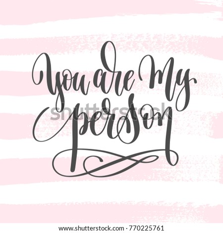 You Are My Person Hand Lettering Inscription Text To Valentines Day Design  Love Letters   Valentines
