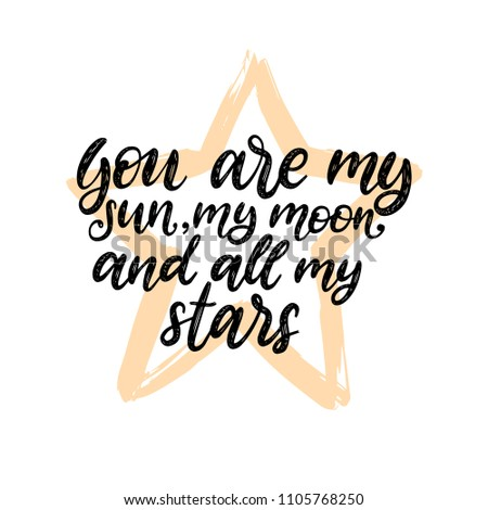 You Are My Sun, My Moon and All My Stars, hand lettering. Drawn vector illustration on star background. Inspirational romantic poster, card etc.