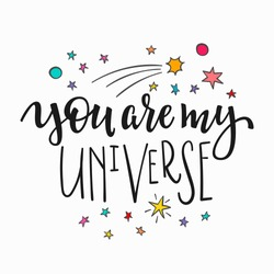 You are my universe love romantic space travel cosmos astronomy quote lettering. Calligraphy inspiration graphic design typography element. Hand written postcard. Cute simple vector sign.