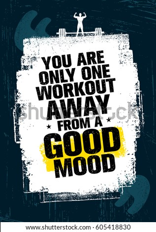 you are only one workout away