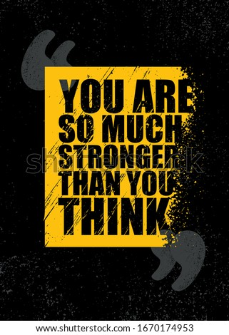 you are so much stronger than
