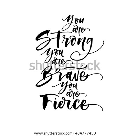 you are strong  you are brave