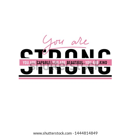 You are strong. You are capable. You are kind. You are beautiful. Motivational and inspirational print for poster, card, t-shirt, textile etc.