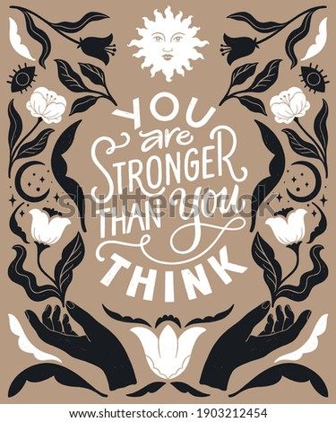 You are stronger than you think- inspirational hand written lettering quote. Trendy linocut style ornament. Floral decorative elements, celestial style poster. Equality feminist women phrase.