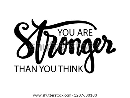 You are stronger than you think. Motivational quote.