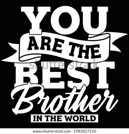 you are the best brother in the world, best brother ever, typography lettering design, printing for t shirt, banner, poster, mug etc Foto stock ©