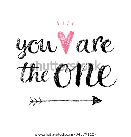 Stock Photo You are the one. Hand lettering calligraphy quote, fashion print