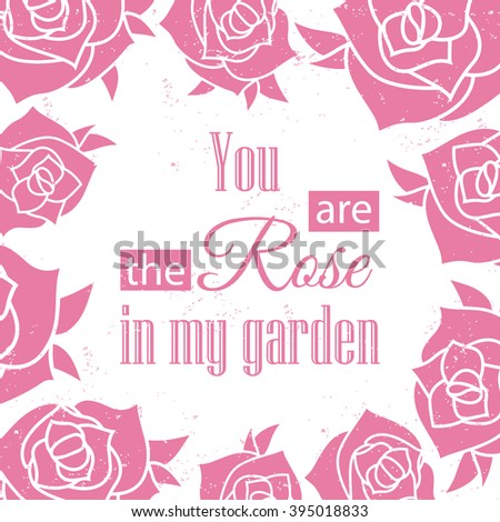 you are the rose in my garden