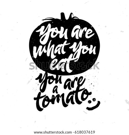 You Are What You Eat You Are A Tomato Humorous Quote With