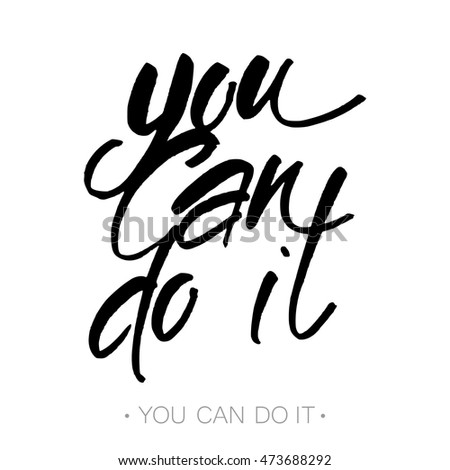 YOU CAN DO IT. Just Start lettering of an inspirational saying. Template design. Hand written calligraphy, brush painted letters. Vector illustration.