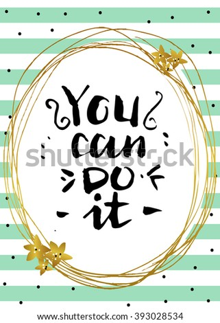 You can do it. Motivational lettering. Card with  gold hand drawn elements.