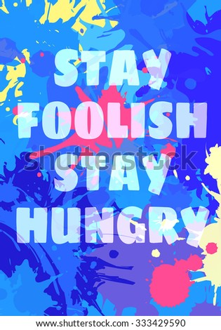 you can do it  stay foolish and