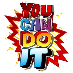 You Can Do It. Vector illustrated comic book style design. Inspirational, motivational quote.