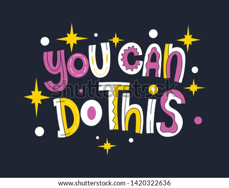You can do this. Bright colored letters. Modern hand drawn lettering. Colourful lettering for postcards and banners. Motivational calligraphy poster. Stylish font typography. Abstract type.