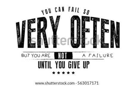 you can fail so very often but