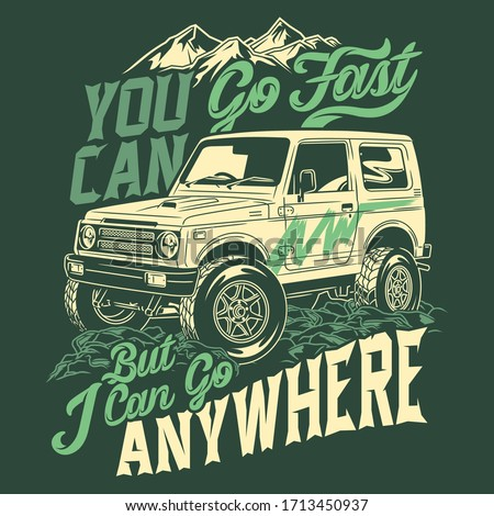 you can go fast but i can go anywhere 4x4 off road adventure quotes