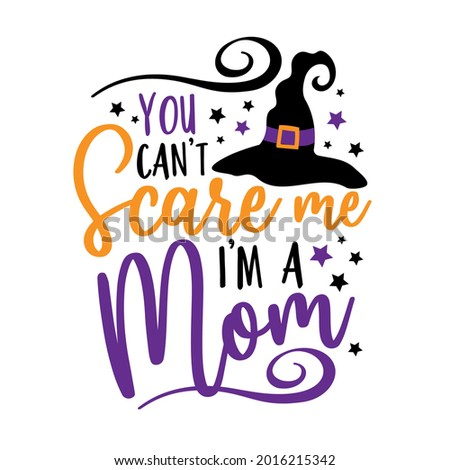 You can't scare me i'm a mom - funny saying for Halloween with witch hat. Good for T shirt print, poster, card, label, and other funny gifts design. Foto stock ©