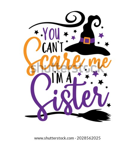 You can't scare me i'm a sister - funny saying for Halloween with witch hat. Good for T shirt print, poster, card, label, and other funny gifts design. Foto stock ©