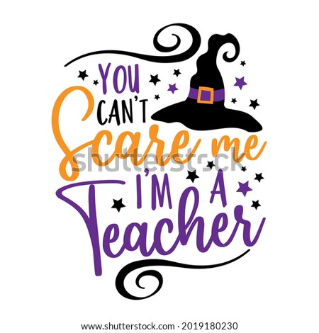 You can't scare me i'm a teacher- funny saying for Halloween with witch hat. Good for T shirt print, poster, card, label, and other funny gifts design. Foto stock ©