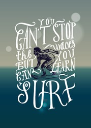 you can't stop the waves but you can learn to surf. realistic surfer drawing lettering. motivational sports quote.