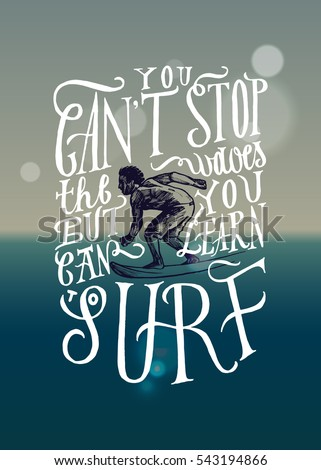 you can't stop the waves but