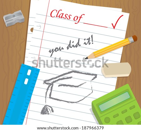 You Did It - Table top with school supplies and a binder paper with text that says, class of, you did it, and a drawing of a graduation cap. Eps10.
