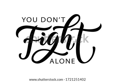 you do not fight alone we will