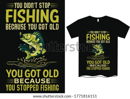 You don't stop fishing because you got old, you got old because you stopped fishing- Fishing T Shirt Design Template, Fishing vector, fishing t-shirt design for cool guy,Fishing t shirts design,Vector