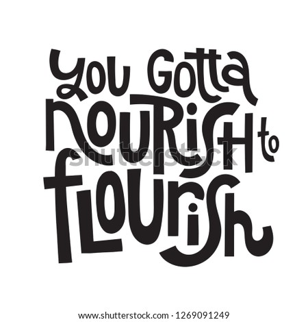 You gotta nourish to flourish - Body positive, nutrituious meal slogan stylized typography. Social media, poster, card, banner, textile, gift, design element. Sketch quote, phrase on white background.