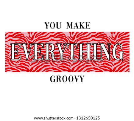 You make everything groovy slogan print with animal texture vector graphic for tee printing.