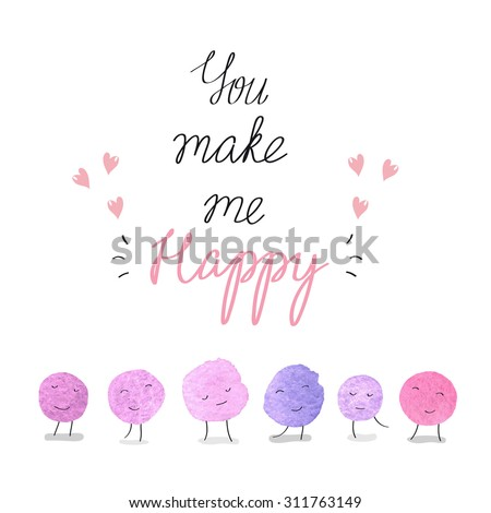 You make me happy-cute funny cartoon illustration with happy smiley faces. Greeting card. Inspirational and motivational posters. Good for happy birthday greetings and other holidays. Children's subjects