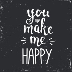 You make me happy. Hand drawn typography poster. T shirt hand lettered calligraphic design. Inspirational vector typography.
