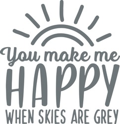 you make me happy when skies are grey logo sign inspirational quotes and motivational typography art lettering composition design