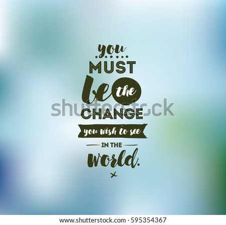 you must be the change you wish