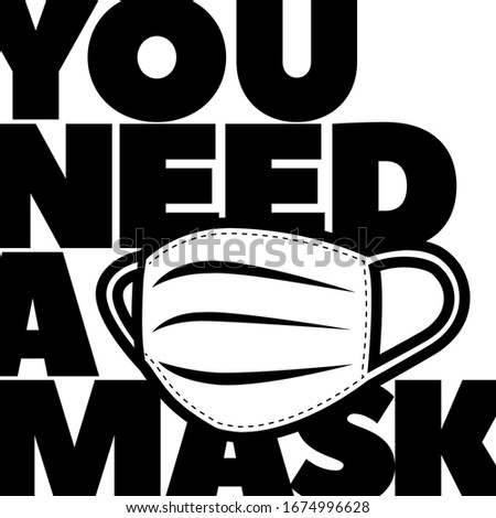 You need a mask flat vector lettering. Vector illustration public health risk disease. T shirt print, postcard, banner design element. Typography with breathing medical respiratory mask. Isolated.