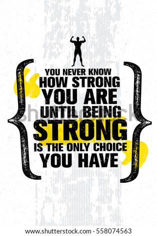 you never know how strong you
