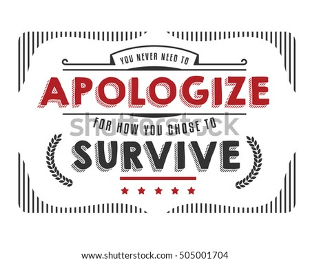 you never need to apologize for