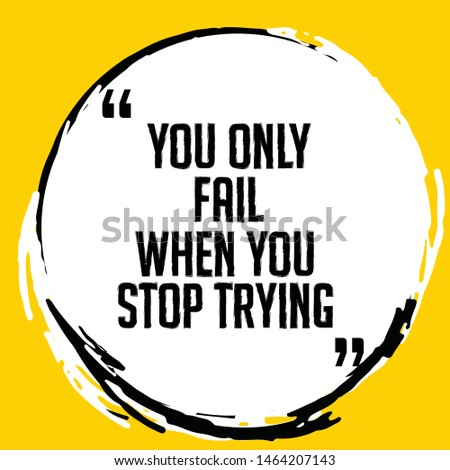 You only fail when you stop trying Inspirational Motivational Quotes For Social Media, Prints, Home Decor, Room Decor