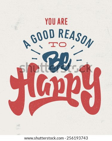 you're a good reason to be