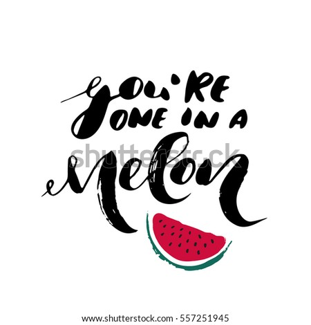 you're a one in a melon